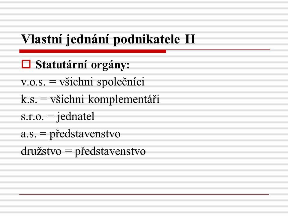 Vlastní jednání podnikatele II  Statutární orgány: v.o.s.