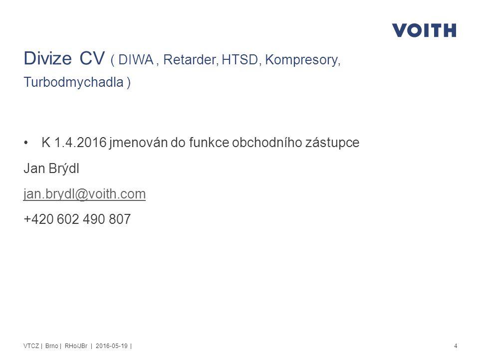 Divize CV ( DIWA, Retarder, HTSD, Kompresory, Turbodmychadla ) K 1.4.2016 jmenován do funkce obchodního zástupce Jan Brýdl jan.brydl@voith.com +420 602 490 807 4VTCZ | Brno | RHo/JBr | 2016-05-19 |