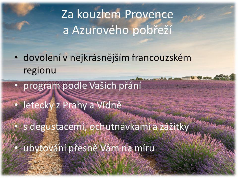 Za kouzlem Provence a Azurového pobřeží dovolení v nejkrásnějším francouzském regionu program podle Vašich přání letecky z Prahy a Vídně s degustacemi, ochutnávkami a zážitky ubytování přesně Vám na míru