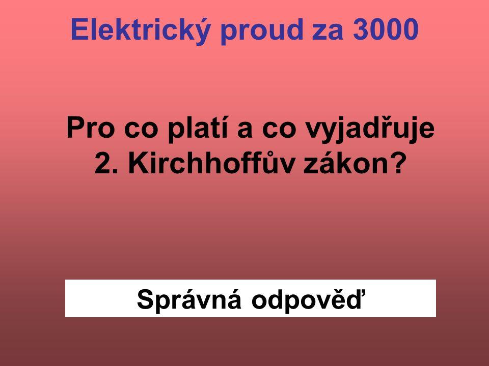 Správná odpověď Pro co platí a co vyjadřuje 2. Kirchhoffův zákon Elektrický proud za 3000
