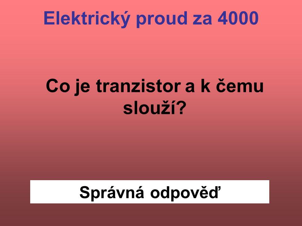 Správná odpověď Co je tranzistor a k čemu slouží? Elektrický proud za 4000