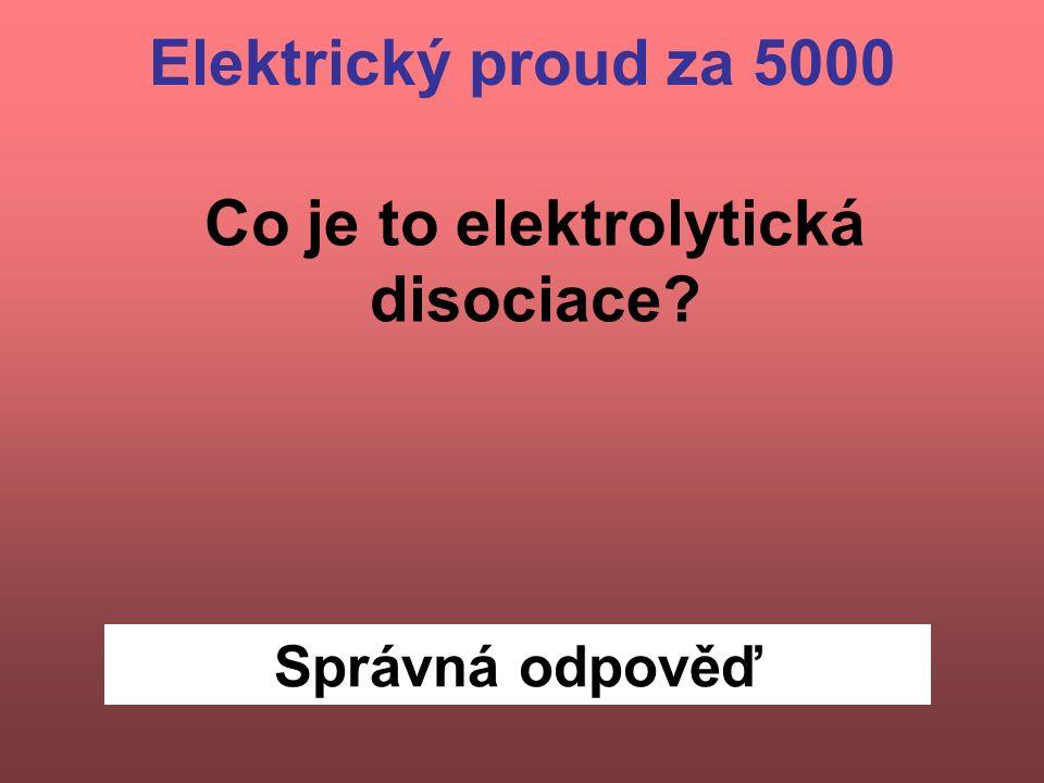Správná odpověď Co je to elektrolytická disociace? Elektrický proud za 5000