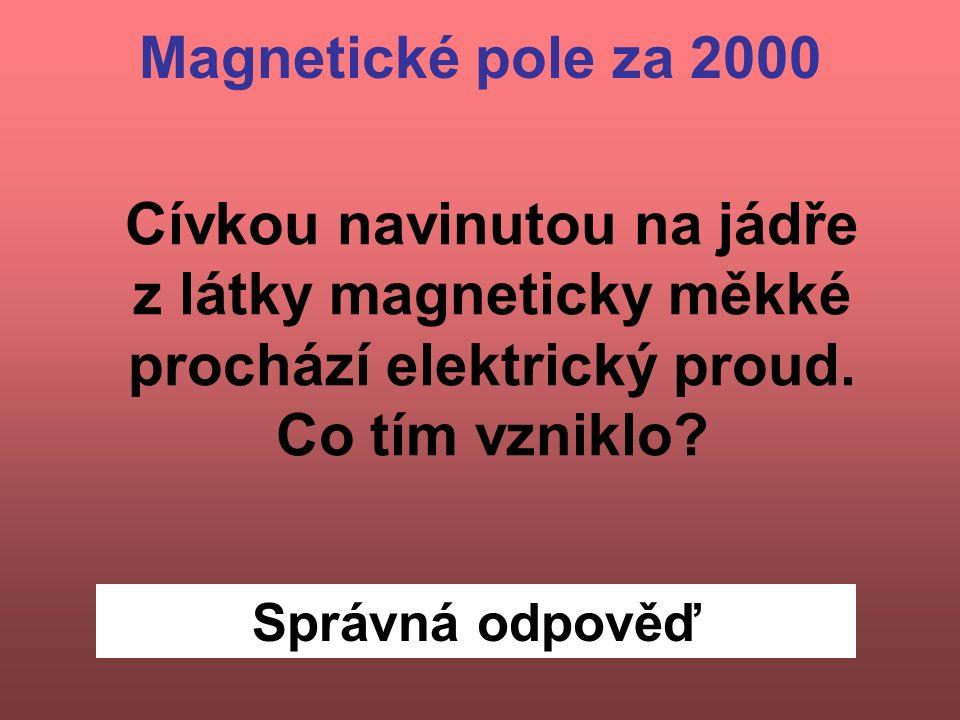 Správná odpověď Cívkou navinutou na jádře z látky magneticky měkké prochází elektrický proud.