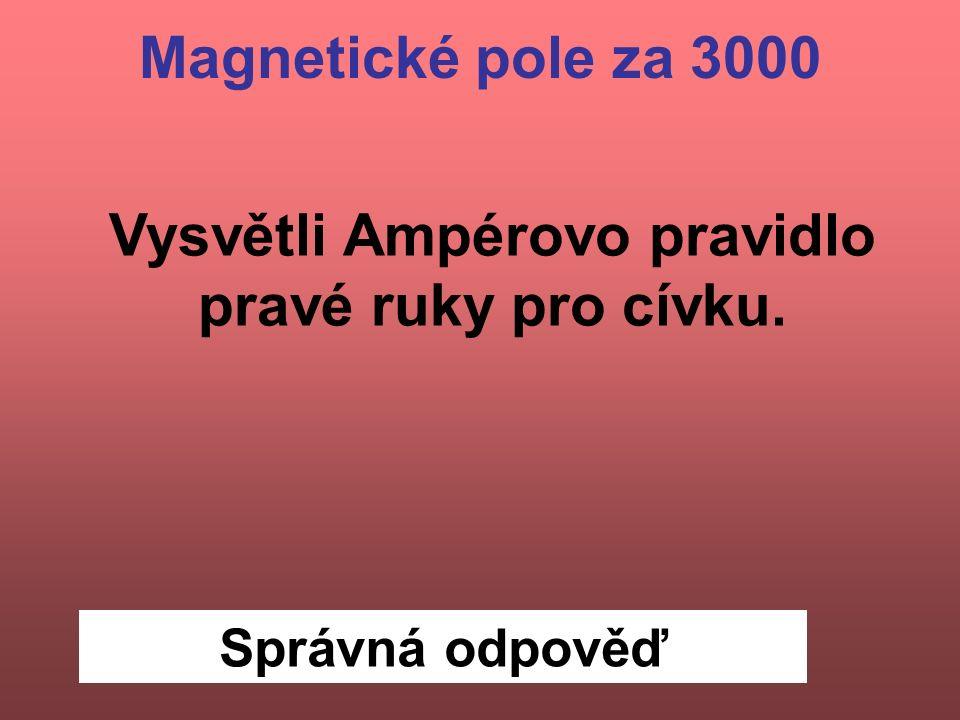 Správná odpověď Vysvětli Ampérovo pravidlo pravé ruky pro cívku. Magnetické pole za 3000