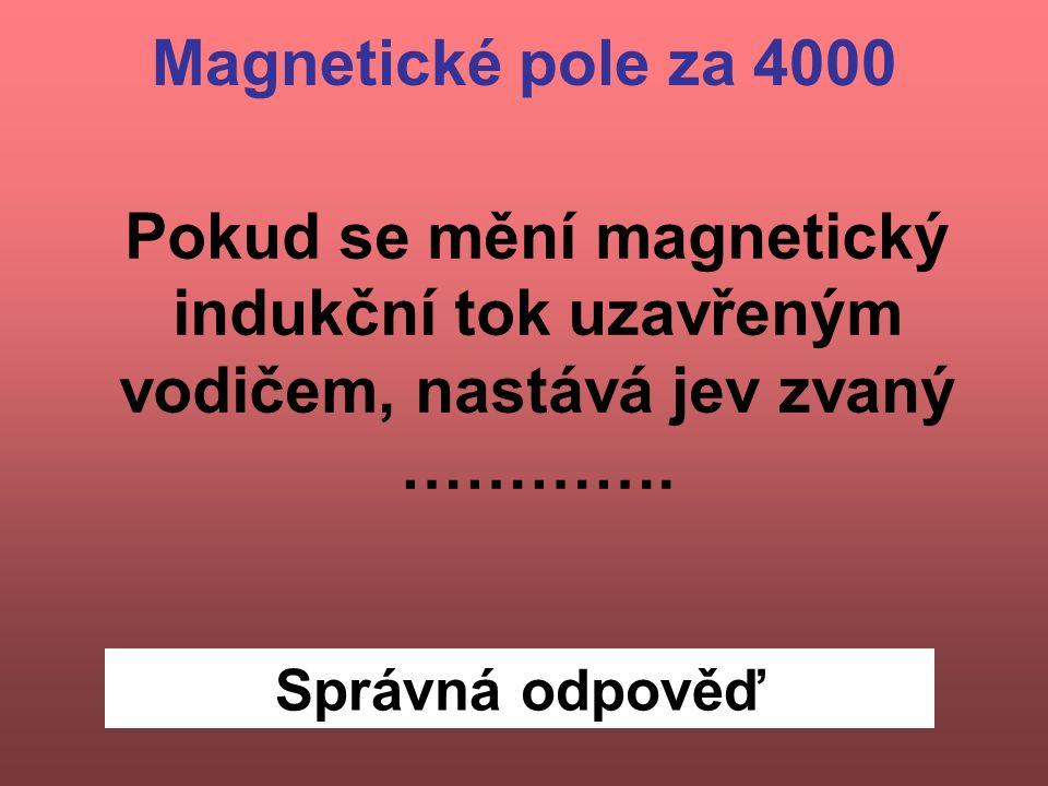 Správná odpověď Pokud se mění magnetický indukční tok uzavřeným vodičem, nastává jev zvaný ………….