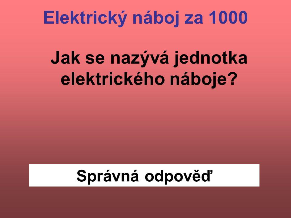 Jak se nazývá jednotka elektrického náboje Správná odpověď Elektrický náboj za 1000