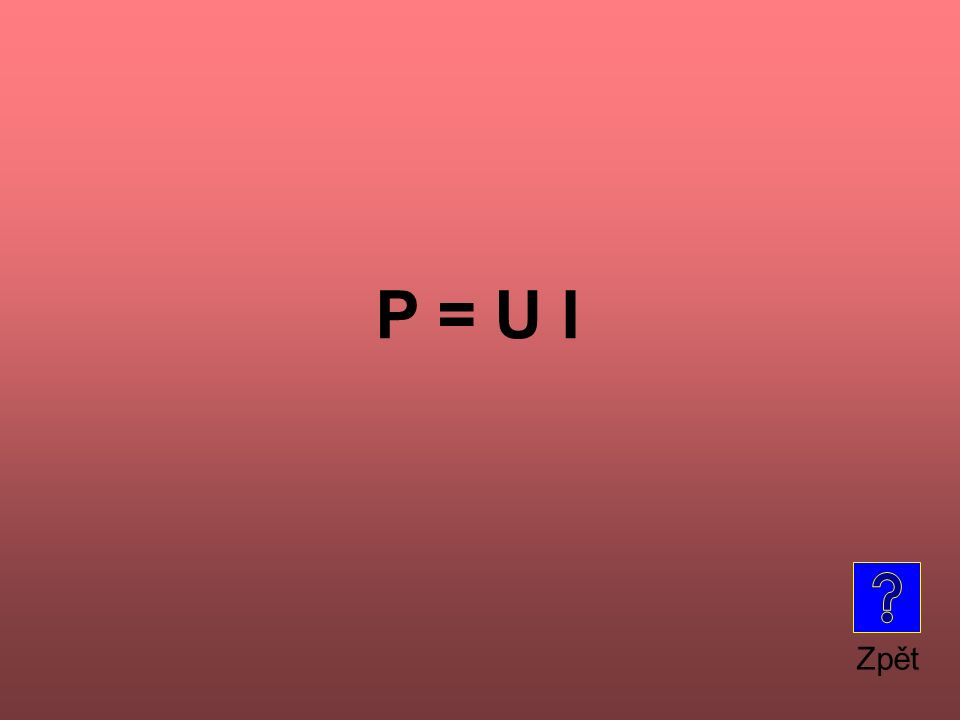 P = U I Zpět