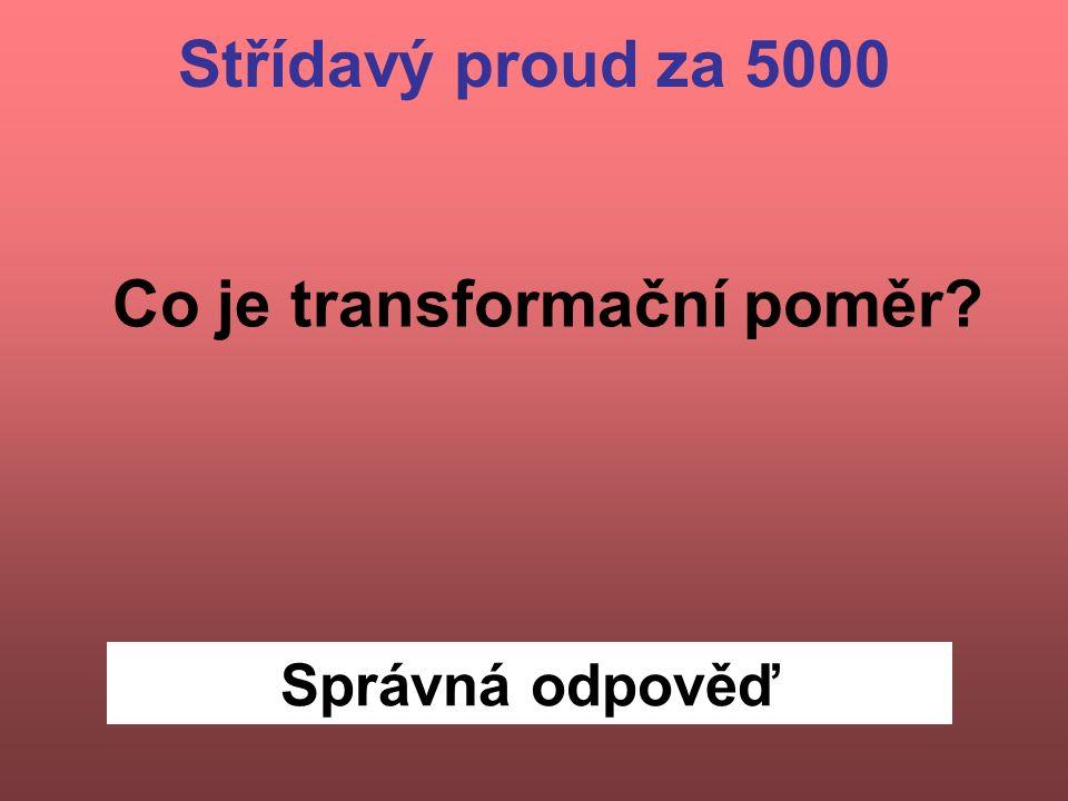 Správná odpověď Střídavý proud za 5000 Co je transformační poměr