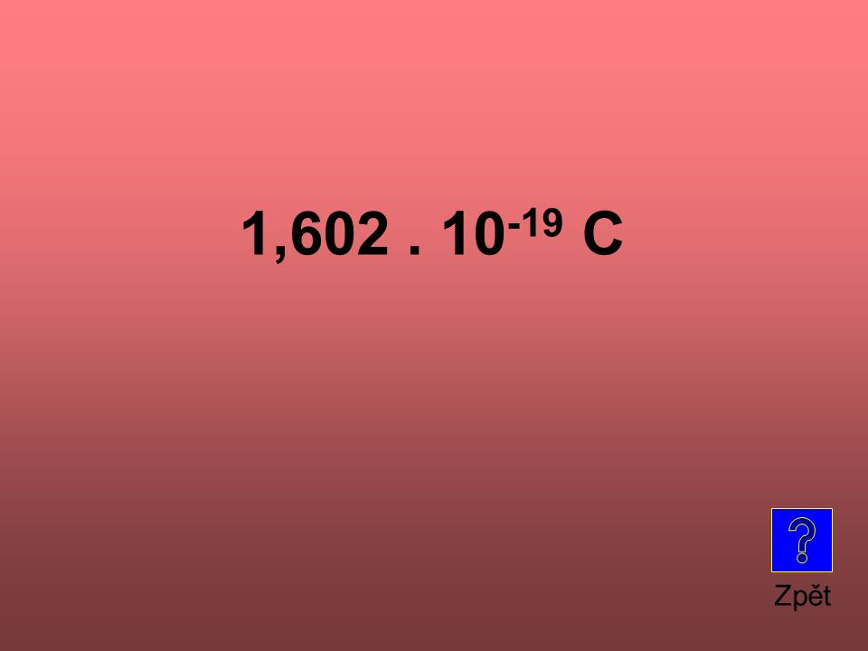 1,602. 10 -19 C Zpět