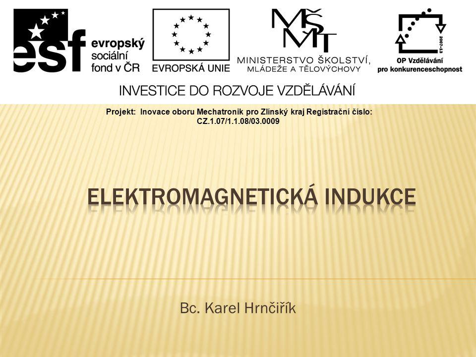 Elektromagnetická indukce - jev, kdy při změně magnetického pole v okolí cívky vzniká v obvodu cívky proud - je to indukovaný proud a indukované napětí - rychlejší změny pole znamenají větší indukovaný proud - pojmenoval jej Michael Faraday (1831) - vzniká i v případě dvou cívek (primární, sekundární), změny magnetického pole se ocelovým jádrem přenáší do dutiny druhé cívky, což využívají zapalovací cívky motorů a transformátory - slouží k přeměně pohybové energie na elektrickou v generátorech el.