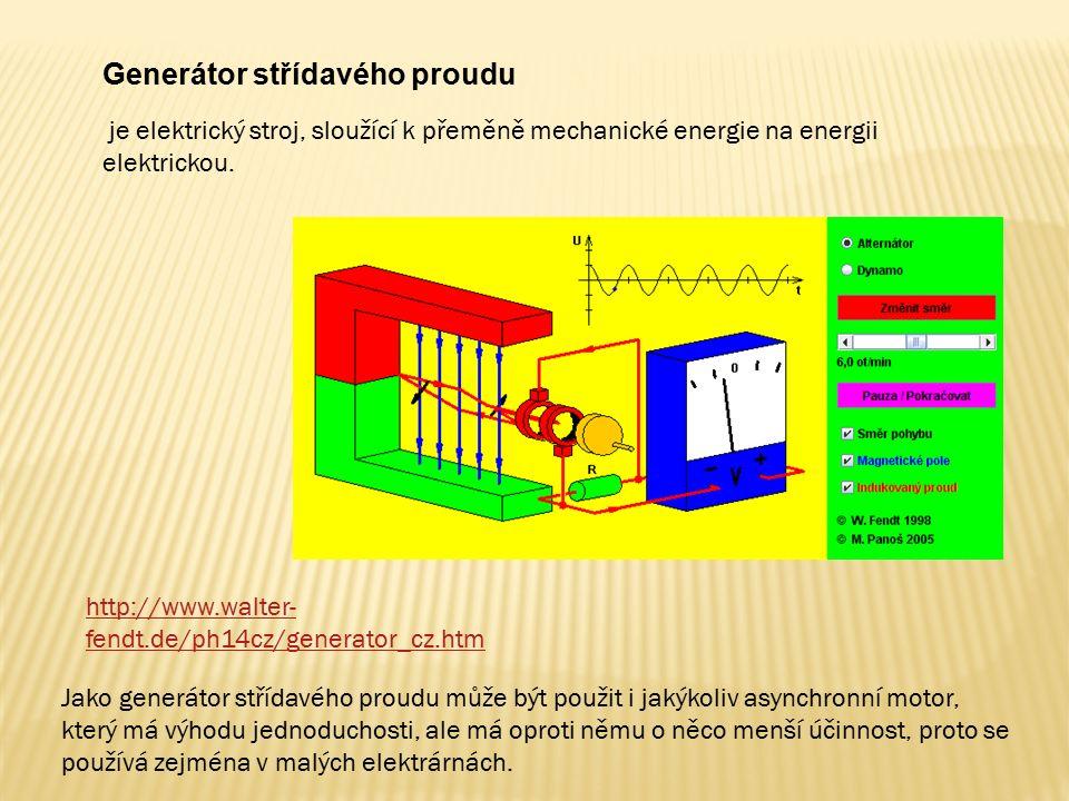 Generátor střídavého proudu http://www.walter- fendt.de/ph14cz/generator_cz.htm je elektrický stroj, sloužící k přeměně mechanické energie na energii