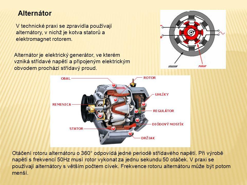 Alternátor Alternátor je elektrický generátor, ve kterém vzniká střídavé napětí a připojeným elektrickým obvodem prochází střídavý proud. Otáčení roto