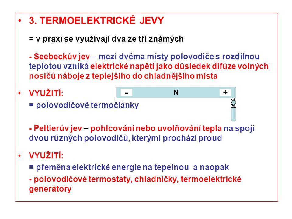 3. TERMOELEKTRICKÉ JEVY = v praxi se využívají dva ze tří známých - Seebeckův jev – mezi dvěma místy polovodiče s rozdílnou teplotou vzniká elektrické