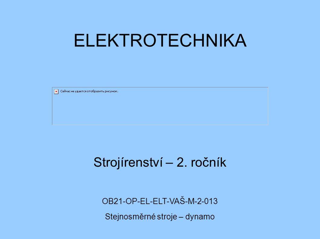 ELEKTROTECHNIKA Strojírenství – 2. ročník OB21-OP-EL-ELT-VAŠ-M-2-013 Stejnosměrné stroje – dynamo
