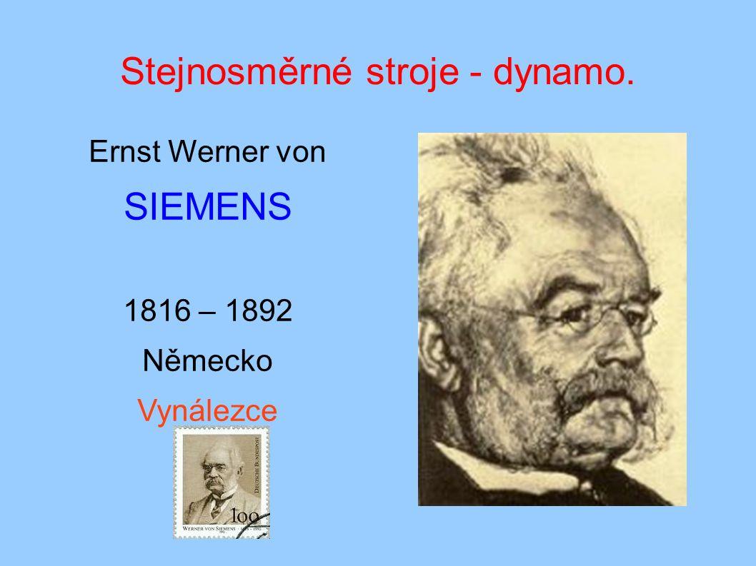 Stejnosměrné stroje - dynamo. Ernst Werner von SIEMENS 1816 – 1892 Německo Vynálezce