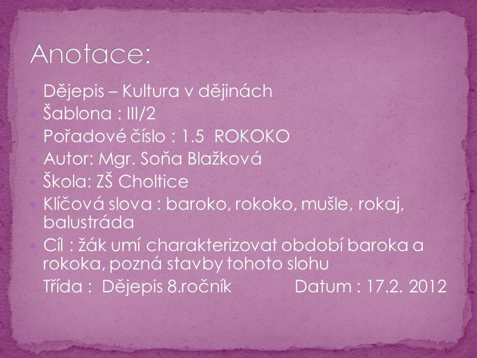 Dějepis – Kultura v dějinách Šablona : III/2 Pořadové číslo : 1.5 ROKOKO Autor: Mgr. Soňa Blažková Škola: ZŠ Choltice Klíčová slova : baroko, rokoko,