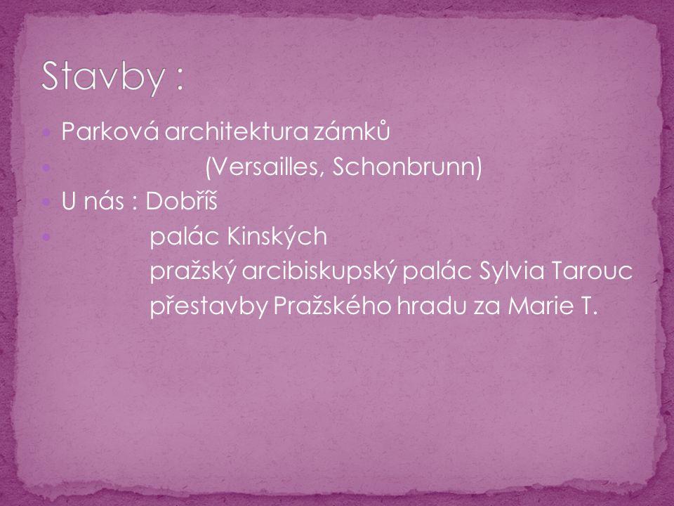 Parková architektura zámků (Versailles, Schonbrunn) U nás : Dobříš palác Kinských pražský arcibiskupský palác Sylvia Tarouc přestavby Pražského hradu za Marie T.