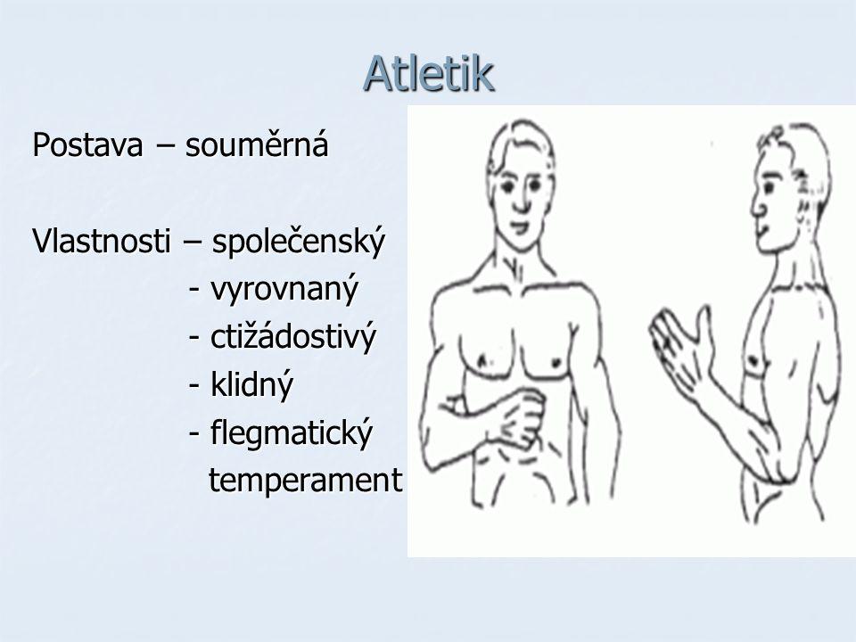 Atletik Postava – souměrná Vlastnosti – společenský - vyrovnaný - vyrovnaný - ctižádostivý - ctižádostivý - klidný - klidný - flegmatický - flegmatický temperament temperament