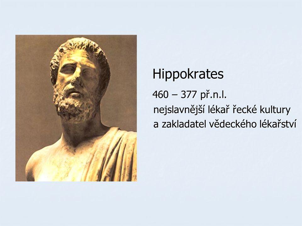 Hippokrates Hippokrates 460 – 377 př.n.l. 460 – 377 př.n.l. nejslavnější lékař řecké kultury nejslavnější lékař řecké kultury a zakladatel vědeckého l