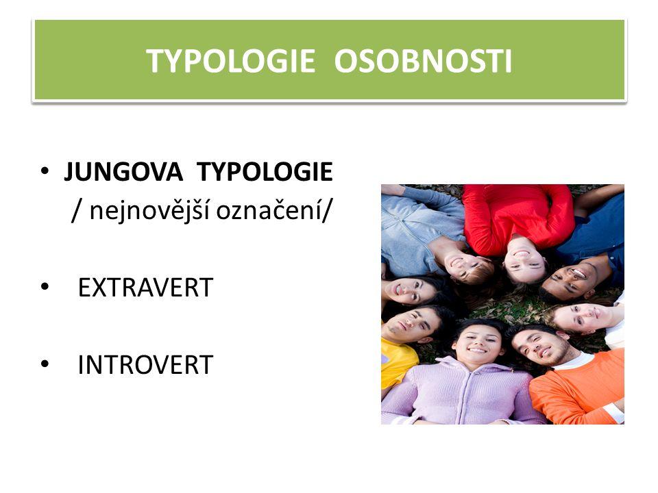 TYPOLOGIE OSOBNOSTI JUNGOVA TYPOLOGIE / nejnovější označení/ EXTRAVERT INTROVERT TYPOLOGIE OSOBNOSTI