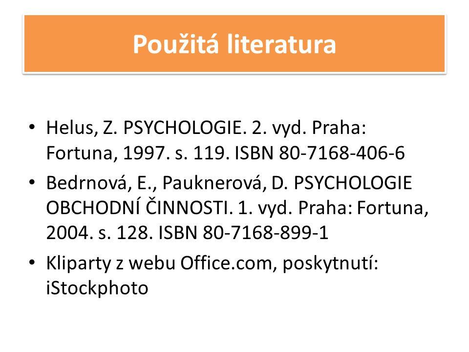 Použitá literatura Helus, Z.PSYCHOLOGIE. 2. vyd. Praha: Fortuna, 1997.