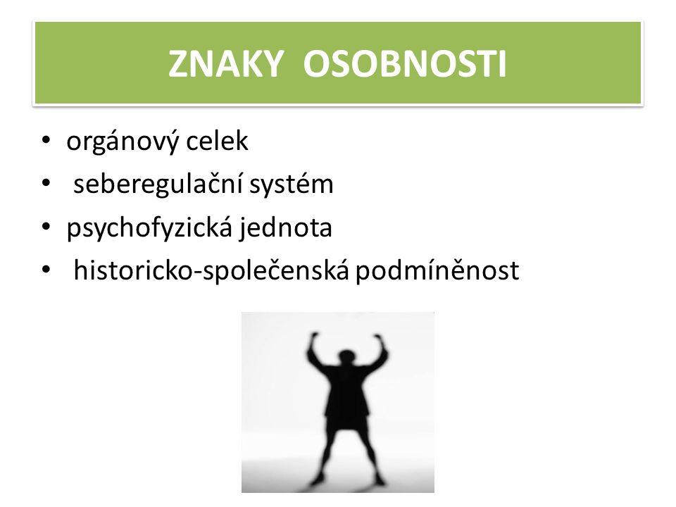 ZNAKY OSOBNOSTI orgánový celek seberegulační systém psychofyzická jednota historicko-společenská podmíněnost