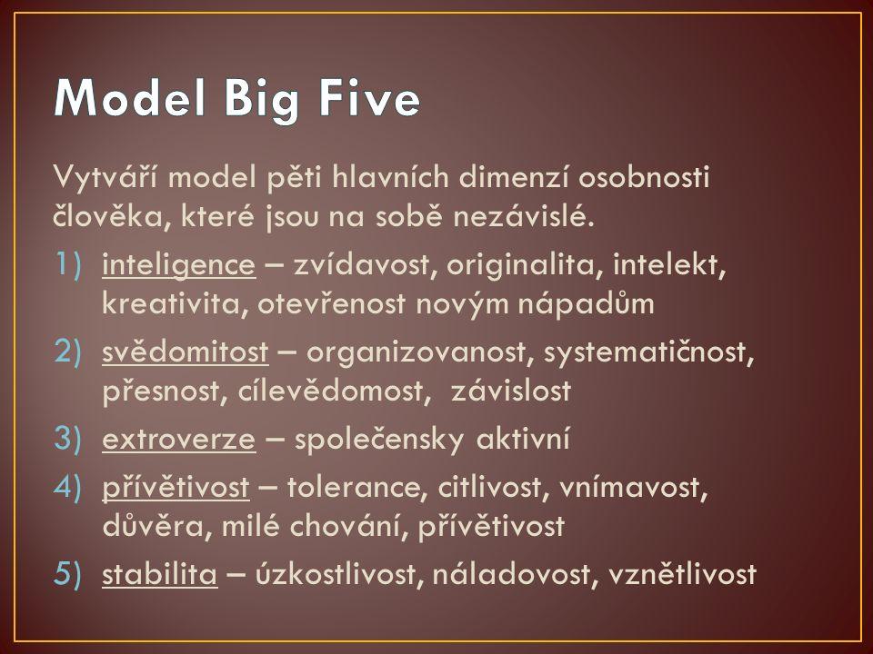 Vytváří model pěti hlavních dimenzí osobnosti člověka, které jsou na sobě nezávislé. 1)inteligence – zvídavost, originalita, intelekt, kreativita, ote