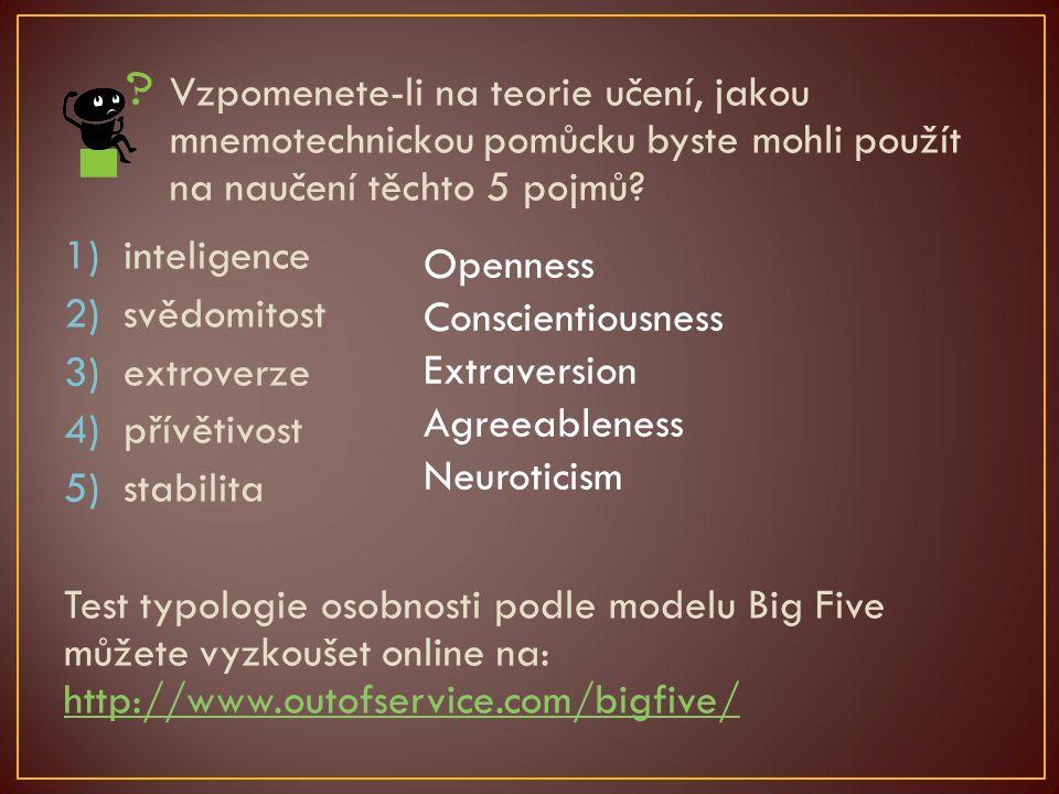 Vzpomenete-li na teorie učení, jakou mnemotechnickou pomůcku byste mohli použít na naučení těchto 5 pojmů? 1)inteligence 2)svědomitost 3)extroverze 4)