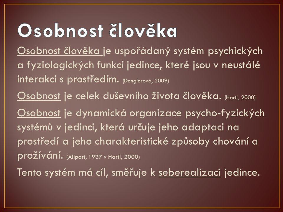 Osobnost člověka je uspořádaný systém psychických a fyziologických funkcí jedince, které jsou v neustálé interakci s prostředím. (Denglerová, 2009) Os