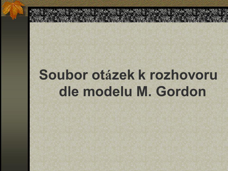 Soubor ot á zek k rozhovoru dle modelu M. Gordon