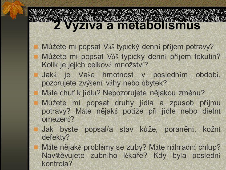 2 Výživa a metabolismus Můžete mi popsat V áš typický denn í př í jem potravy? Můžete mi popsat V áš typický denn í př í jem tekutin? Kolik je jejich