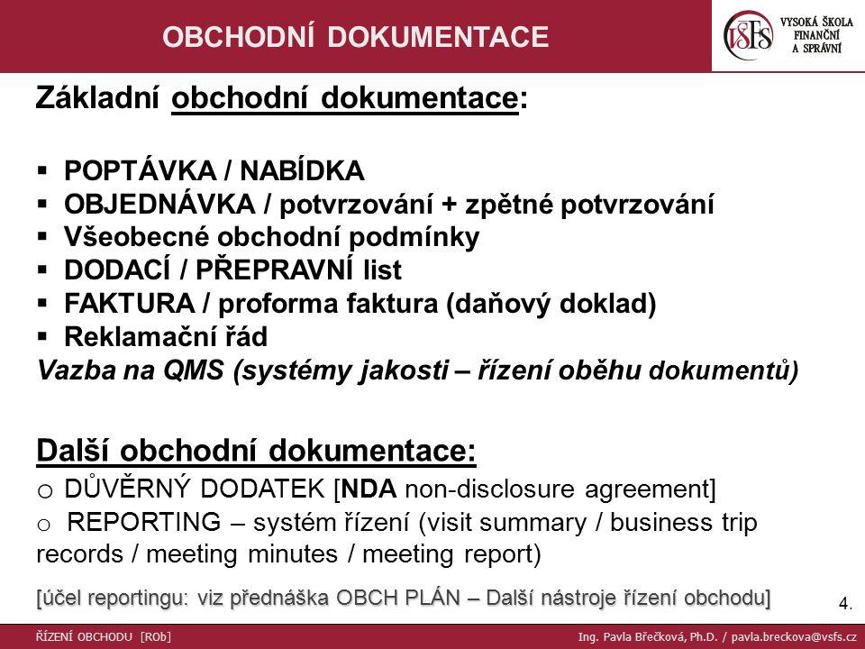 4.4. OBCHODNÍ DOKUMENTACE Základní obchodní dokumentace:  POPTÁVKA / NABÍDKA  OBJEDNÁVKA / potvrzování + zpětné potvrzování  Všeobecné obchodní pod