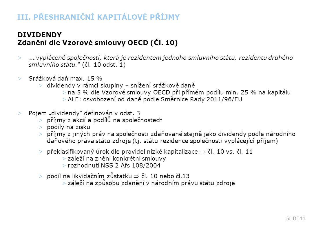 """SLIDE 11 DIVIDENDY Zdanění dle Vzorové smlouvy OECD (Čl. 10) >""""…vyplácené společností, která je rezidentem jednoho smluvního státu, rezidentu druhého"""