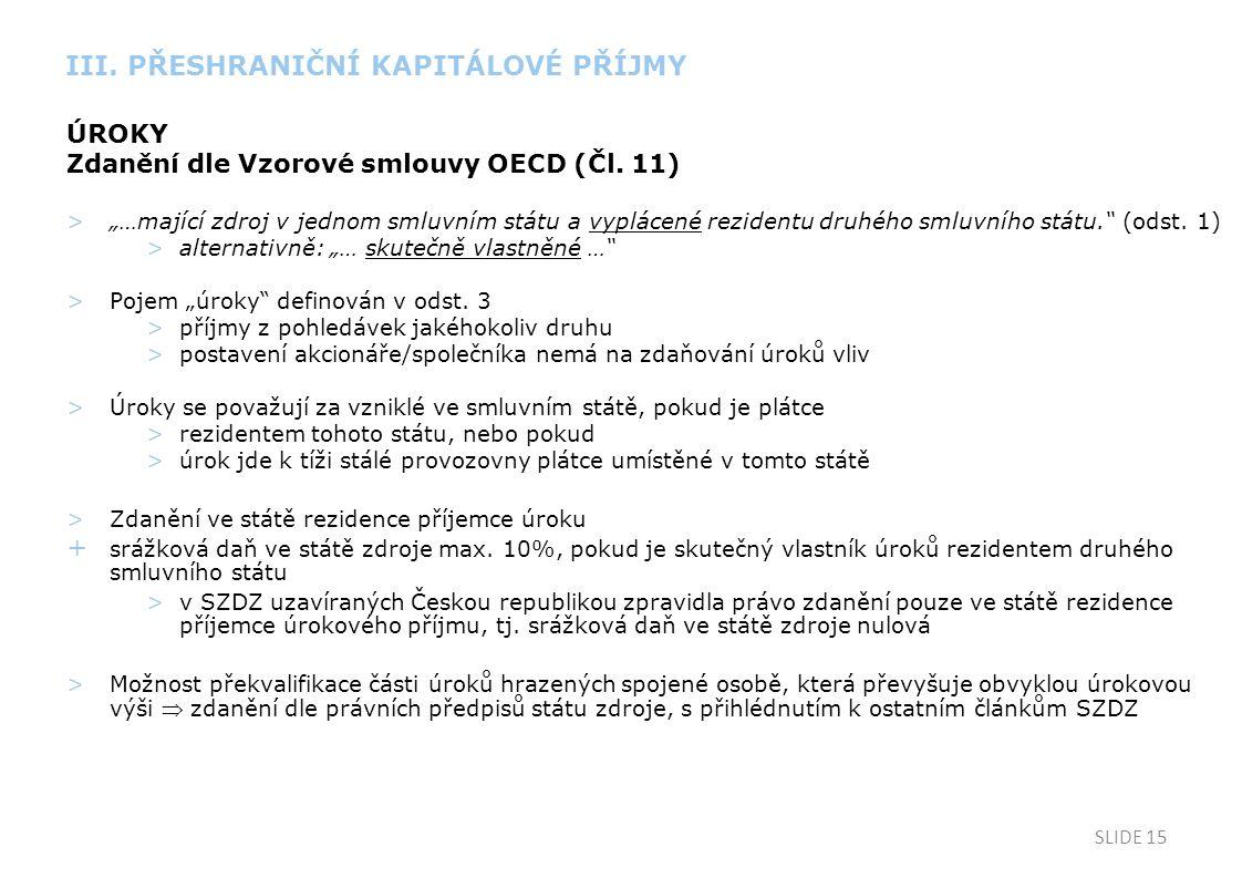 """SLIDE 15 ÚROKY Zdanění dle Vzorové smlouvy OECD (Čl. 11) >""""…mající zdroj v jednom smluvním státu a vyplácené rezidentu druhého smluvního státu."""" (odst"""