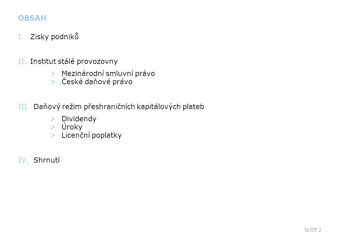 SLIDE 2 I.Zisky podniků II.Institut stálé provozovny > Mezinárodní smluvní právo > České daňové právo III. Daňový režim přeshraničních kapitálových pl