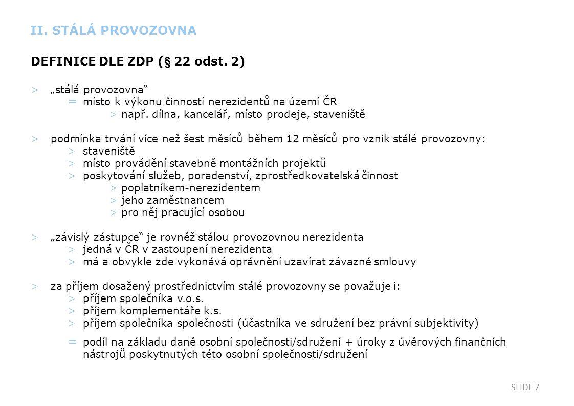 """SLIDE 7 DEFINICE DLE ZDP (§ 22 odst. 2) >""""stálá provozovna"""" = místo k výkonu činností nerezidentů na území ČR >např. dílna, kancelář, místo prodeje, s"""