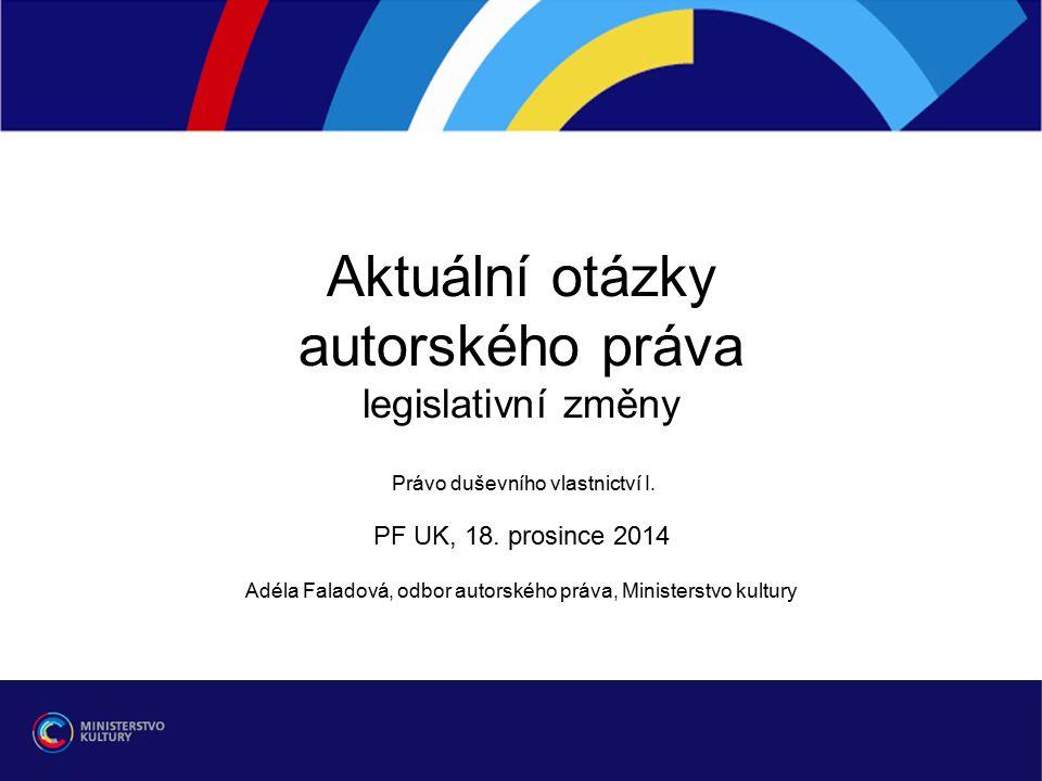 Aktuální otázky autorského práva legislativní změny Právo duševního vlastnictví I.