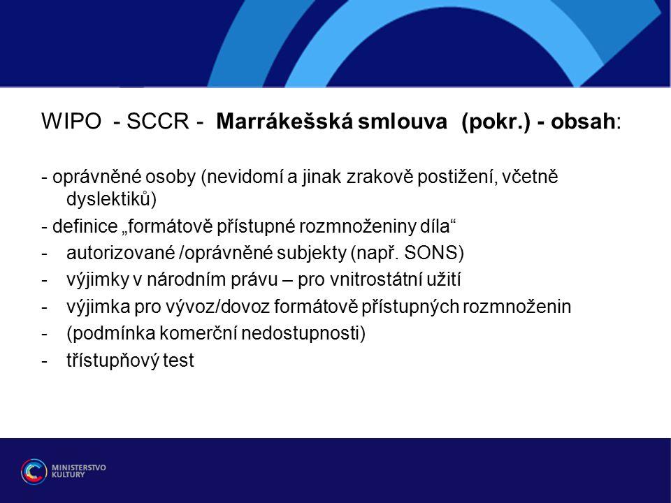 """WIPO - SCCR - Marrákešská smlouva (pokr.) - obsah: - oprávněné osoby (nevidomí a jinak zrakově postižení, včetně dyslektiků) - definice """"formátově přístupné rozmnoženiny díla -autorizované /oprávněné subjekty (např."""