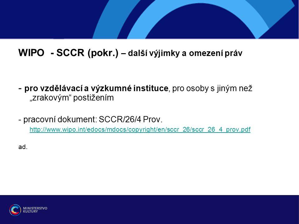 """WIPO - SCCR (pokr.) – další výjimky a omezení práv - pro vzdělávací a výzkumné instituce, pro osoby s jiným než """"zrakovým postižením - pracovní dokument: SCCR/26/4 Prov."""