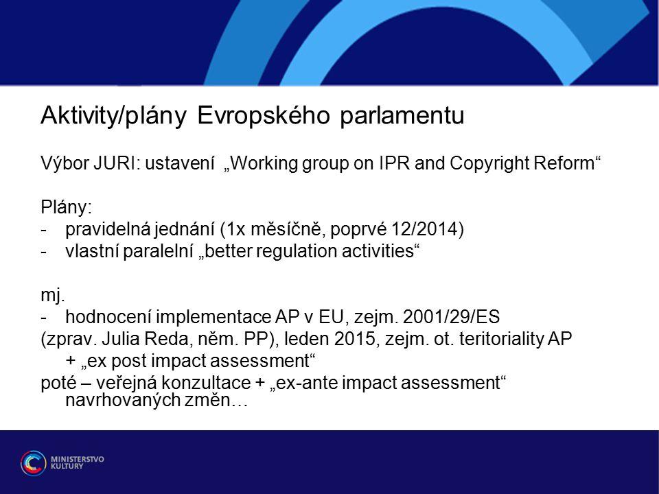 """Aktivity/plány Evropského parlamentu Výbor JURI: ustavení """"Working group on IPR and Copyright Reform Plány: -pravidelná jednání (1x měsíčně, poprvé 12/2014) -vlastní paralelní """"better regulation activities mj."""