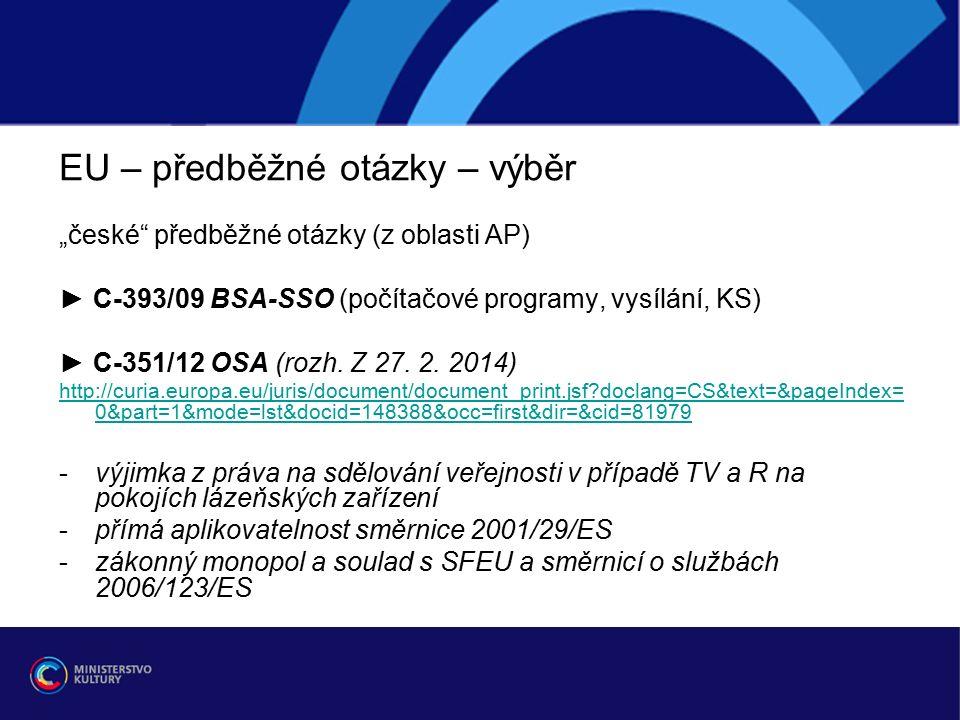 """EU – předběžné otázky – výběr """"české předběžné otázky (z oblasti AP) ► C-393/09 BSA-SSO (počítačové programy, vysílání, KS) ► C-351/12 OSA (rozh."""