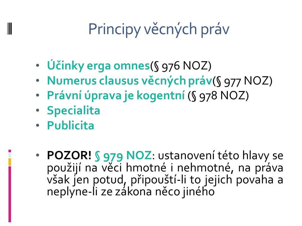 Principy věcných práv Účinky erga omnes(§ 976 NOZ) Numerus clausus věcných práv(§ 977 NOZ) Právní úprava je kogentní (§ 978 NOZ) Specialita Publicita POZOR.