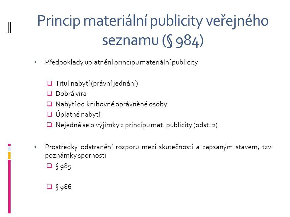 Princip materiální publicity veřejného seznamu (§ 984) Předpoklady uplatnění principu materiální publicity  Titul nabytí (právní jednání)  Dobrá vír