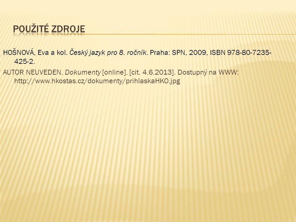 HOŠNOVÁ, Eva a kol. Český jazyk pro 8. ročník. Praha: SPN, 2009, ISBN 978-80-7235- 425-2.