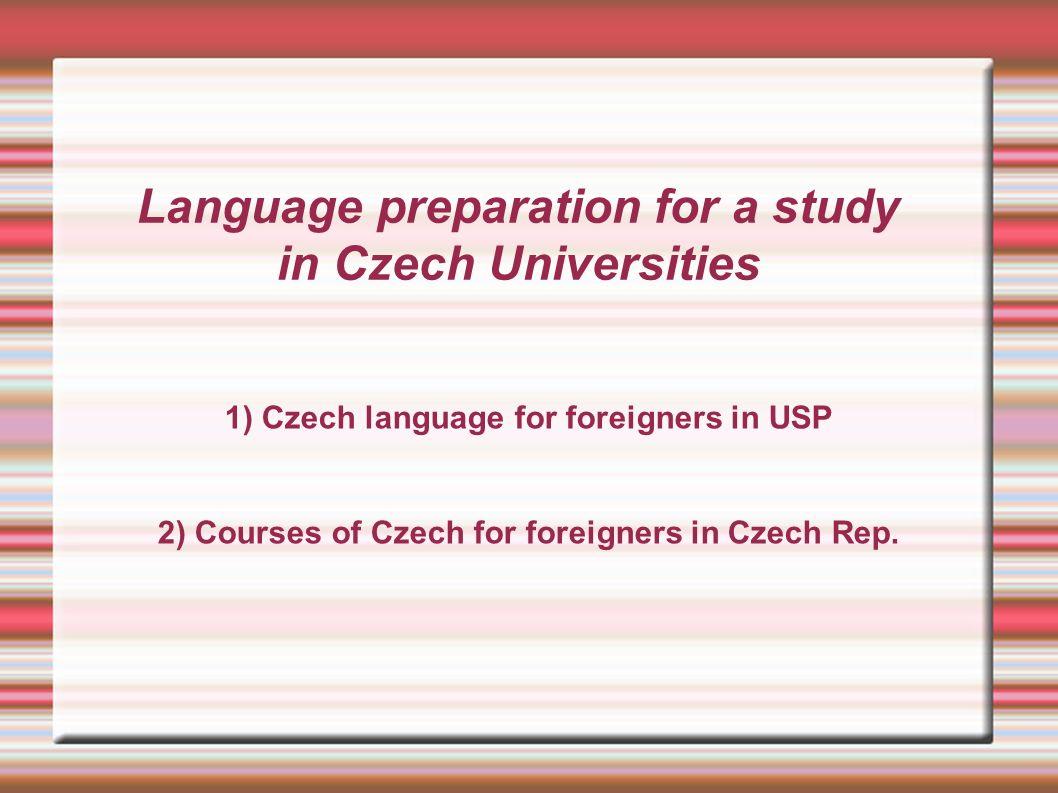 Study of Czech language in USP 2015 Modul I, II: 22 students in two groups: on Mondays 12:00-13:30 : on Thursdays 13:45-15:15 Holá, L., Bořilová, P.: Čeština expres 1.