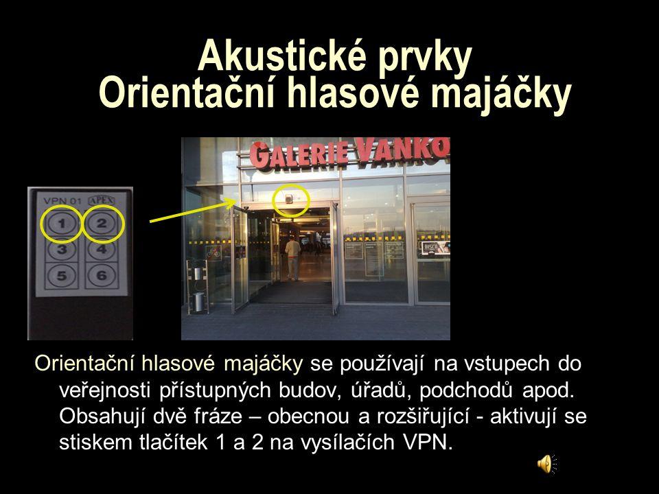 Akustické prvky Dálkové vysílače VPN 01 a 03. Nejčastější pomůckou používanou při samostatném pohybu zrakově postižených osob je, vedle bílé hole, tak