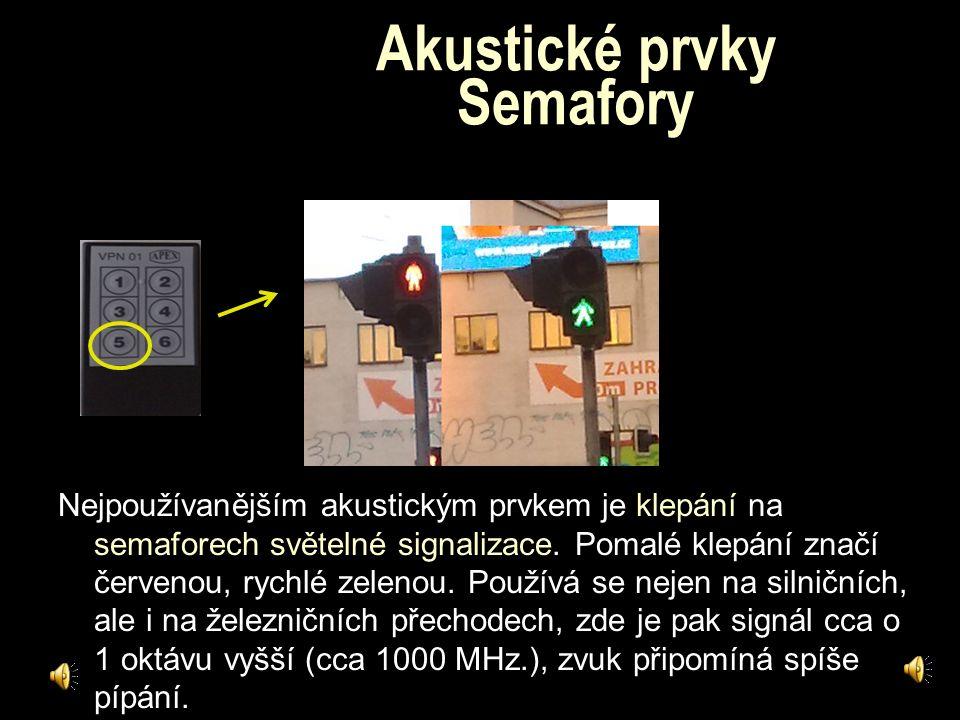 Akustické prvky Povelová souprava na MHD Také dopravní prostředky MHD k nám mluví pomocí externích hlásičů, ty se aktivují stiskem tlačítka 3, stiskem