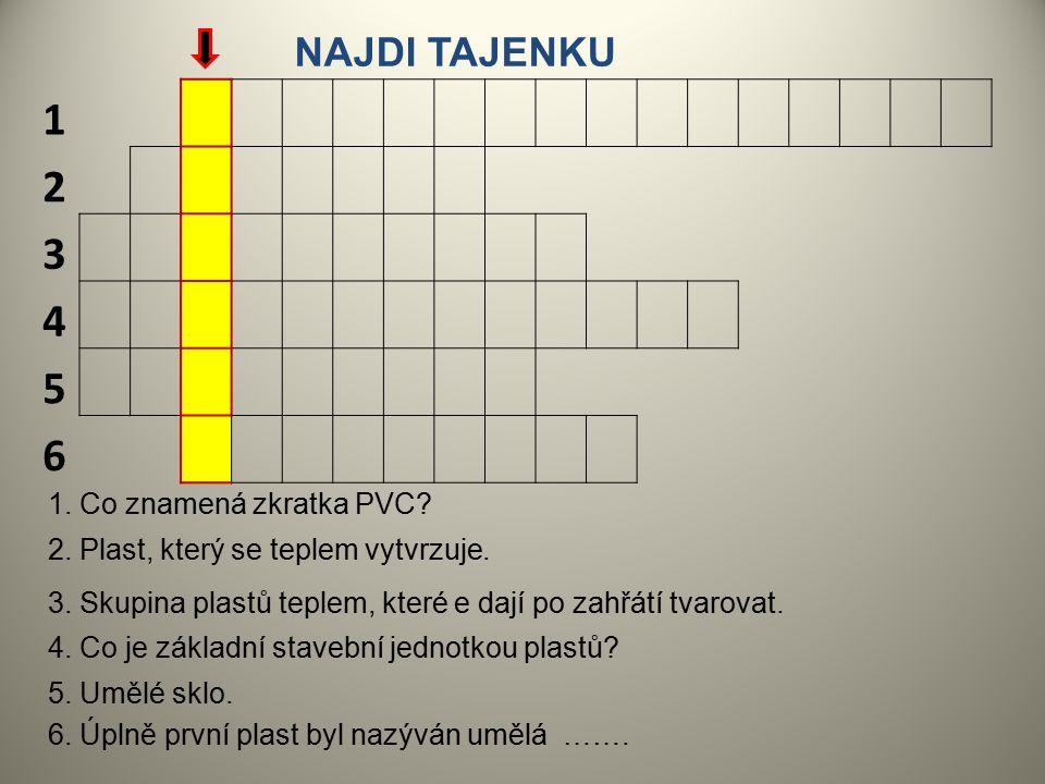 1. Co znamená zkratka PVC? 2. Plast, který se teplem vytvrzuje. 3. Skupina plastů teplem, které e dají po zahřátí tvarovat. 4. Co je základní stavební