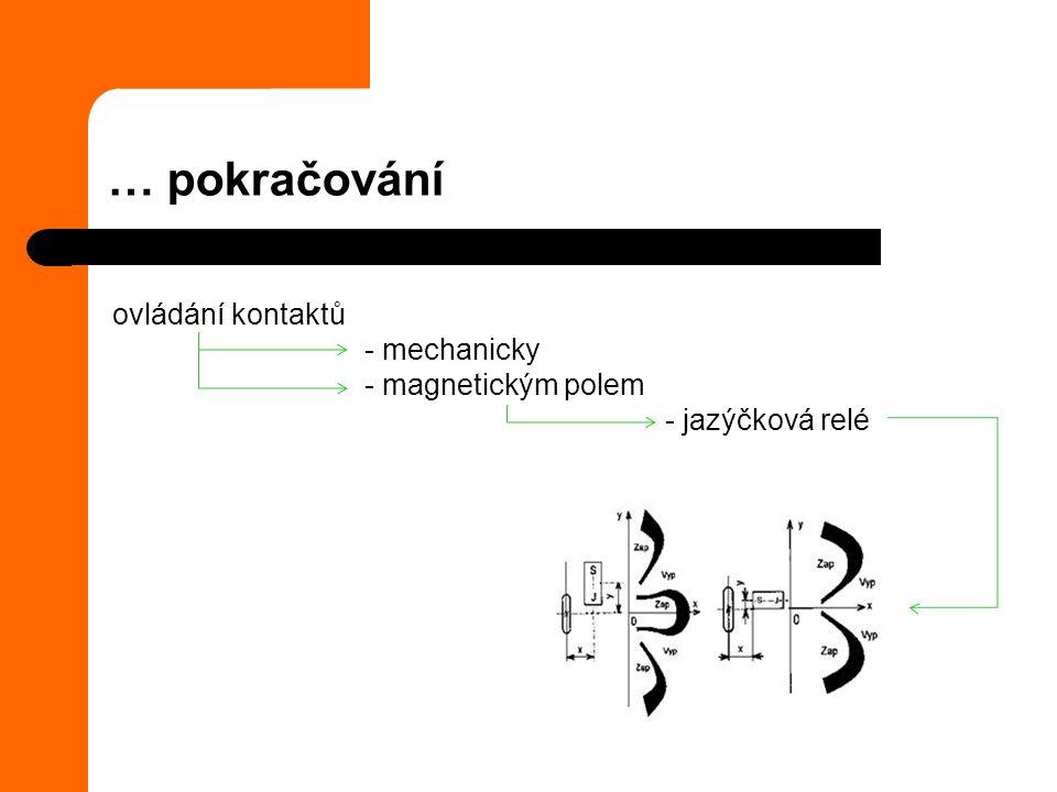 … pokračování ovládání kontaktů - mechanicky - magnetickým polem - jazýčková relé