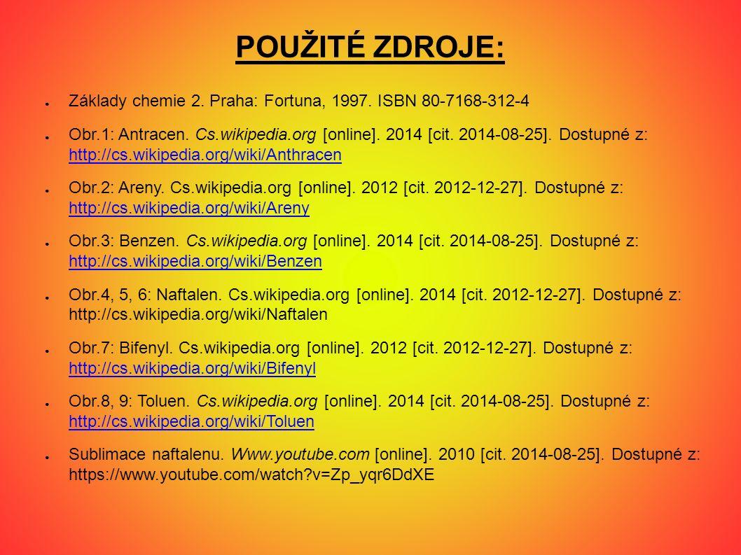 POUŽITÉ ZDROJE: ● Základy chemie 2. Praha: Fortuna, 1997. ISBN 80-7168-312-4 ● Obr.1: Antracen. Cs.wikipedia.org [online]. 2014 [cit. 2014-08-25]. Dos